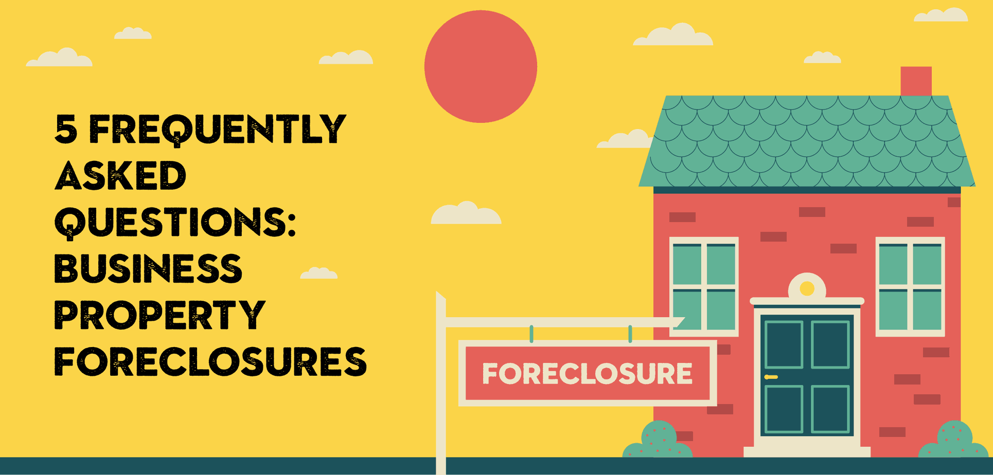 5 Frequently Asked Questions: Business Property Foreclosures